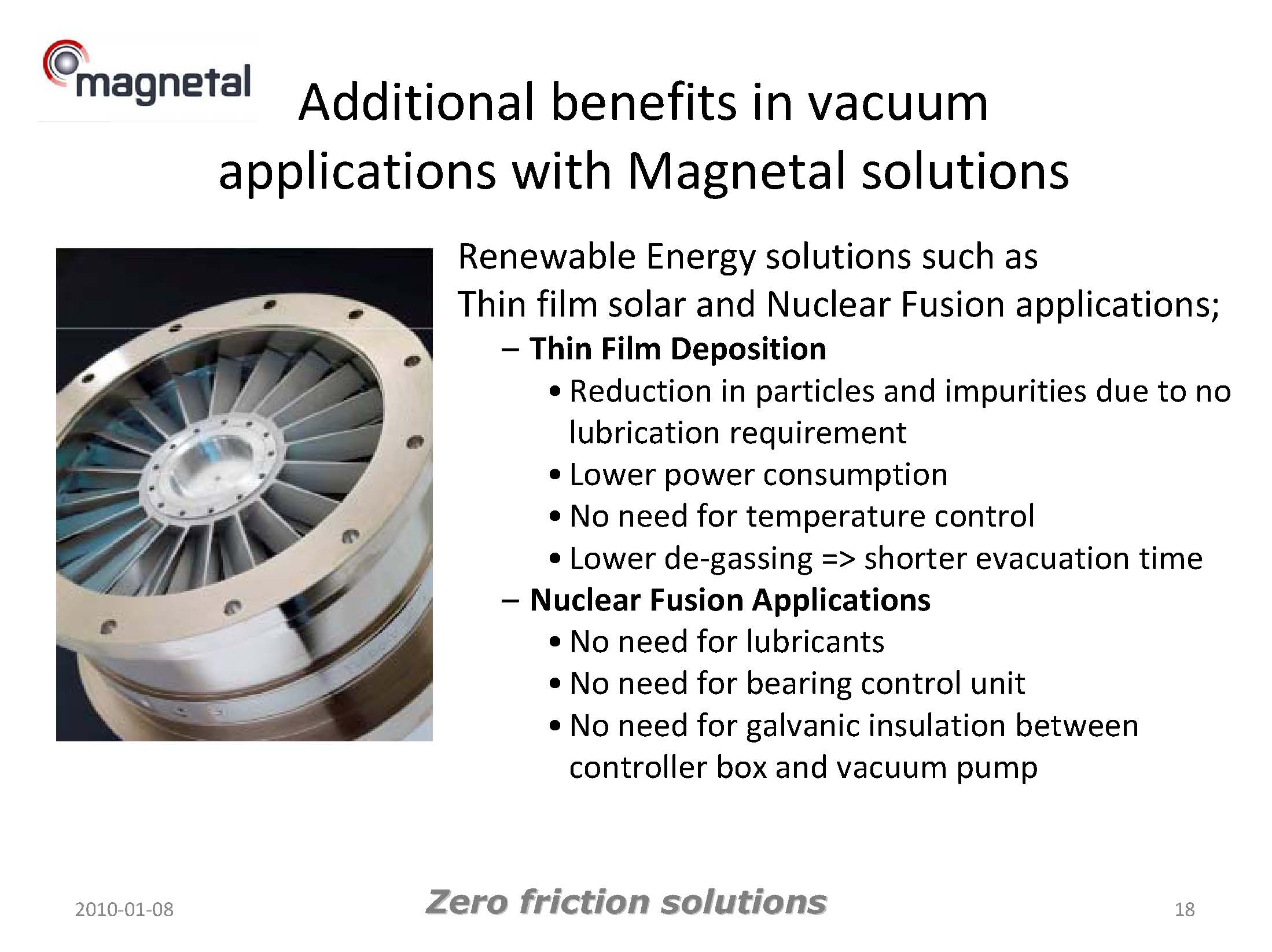 Additional Added Value to Vacuum Technology by Using Magnetal Passive Magnetic Bearings